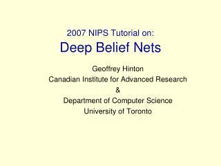 2007 NIPS Tutorial on: Deep Belief Nets