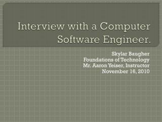 Interview with a  C omputer Software  E ngineer.