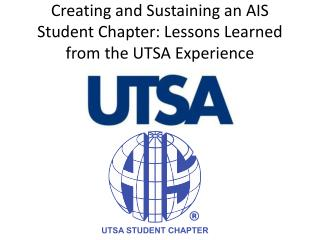 Creating and Sustaining an AIS Student Chapter: Lessons Learned from the UTSA Experience