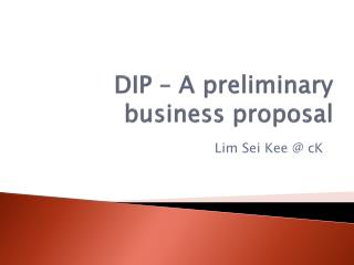 DIP � A preliminary business proposal