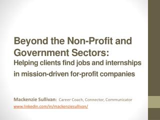 Beyond  the Non-Profit and Government Sectors:  Helping  clients find jobs and internships in mission-driven for-profit