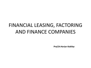 FINANCIAL LEASING, FACTORING AND FINANCE COMPANIES