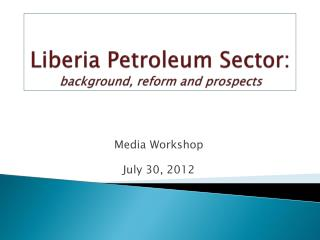 Liberia Petroleum Sector: background, reform and prospects