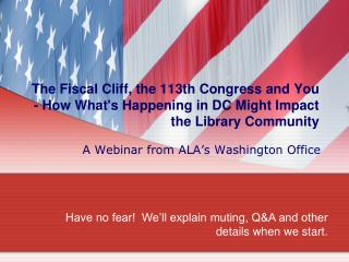The Fiscal Cliff, the 113th Congress and You - How What's Happening in DC Might Impact the Library Community