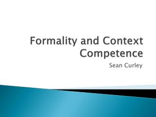 Formality and Context Competence