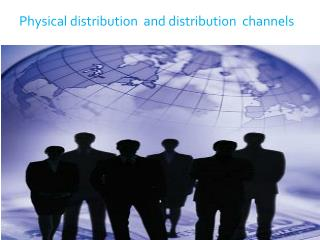 Physical distribution  and distribution  channels
