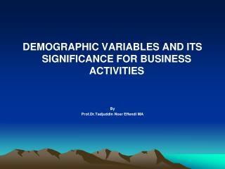 DEMOGRAPHIC VARIABLES AND ITS SIGNIFICANCE FOR BUSINESS ACTIVITIES By Prof.Dr.Tadjuddin Noer Effendi MA