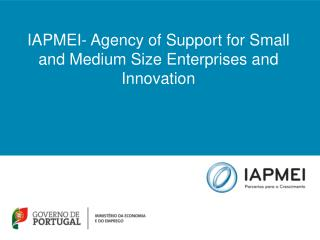 IAPMEI-  Agency of S upport for  Small and Medium Size Enterprises and Innovation