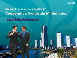 Global  R. e. c. e. I. v. e Gateway Cooperative  Syndicate Millionaires