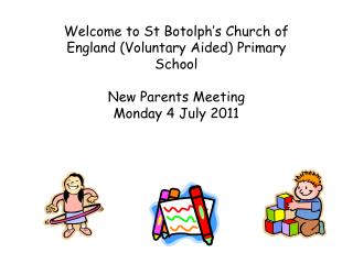 Welcome to St Botolph's Church of England (Voluntary Aided) Primary School New Parents Meeting Monday 4 July 2011
