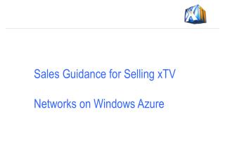 Sales Guidance for Selling  xTV Networks  on Windows Azure