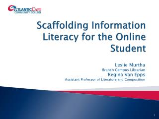 Scaffolding Information Literacy for the  Online Student