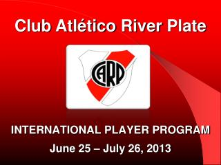 INTERNATIONAL PLAYER  PROGRAM June 25 –  July  26, 2013