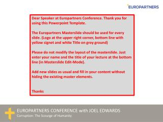 Dear Speaker at Europartners Conference. Thank you for using this  Powerpoint  Template.