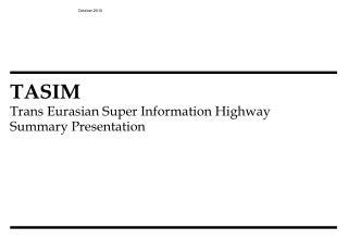 TASIM  Trans  Eurasian Super Information  Highway Summary Presentation