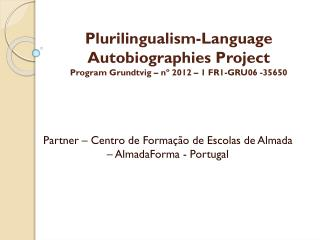 Plurilingualism-Language Autobiographies Project Program  Grundtvig – nº 2012 – 1 FR1-GRU06 -35650