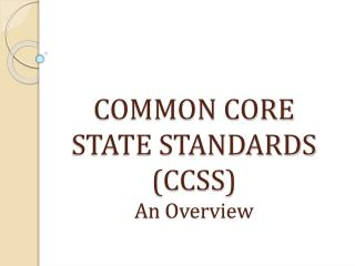 COMMON CORE STATE STANDARDS (CCSS)  An  Overview