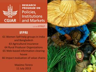 IFPRI 61 Women Self-help groups in India and Bangladesh 63 Agricultural insurance 64 Rural Producer Organizations  65 W