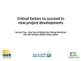 Critical factors to succeed in new project developments Session Two - Day Two of Global Gas Flaring Workshop  4th -6th