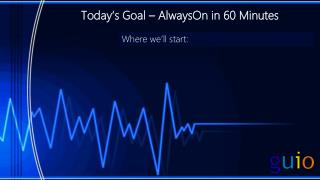 Today's Goal – AlwaysOn in 60 Minutes