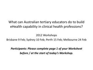 What can Australian tertiary educators do to build  eHealth  capability in clinical health professions?