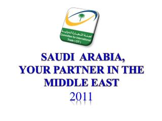 Saudi  Arabia, Your Partner in the Middle East 2011