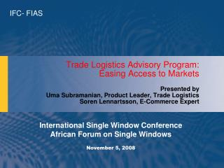 Trade Logistics Advisory Program:  Easing Access to Markets Presented by Uma Subramanian, Product Leader, Trade Logisti