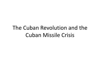 The Cuban Revolution and the Cuban Missile Crisis