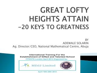 GREAT LOFTY HEIGHTS ATTAIN -20 KEYS TO GREATNESS