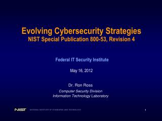Evolving Cybersecurity Strategies  NIST Special Publication 800-53, Revision 4 Federal IT Security Institute May 16 ,