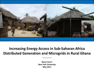 Increasing Energy Access in Sub-Saharan Africa  Distributed Generation and Microgrids in Rural Ghana _________ Byron Sc