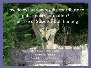 How do evaluation results contribute to public policy formation? The case of Swedish wolf hunting