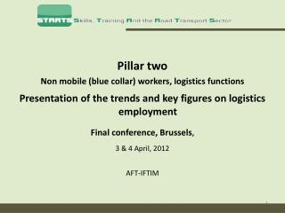 Pillar two  Non mobile  (blue collar) workers, logistics functions Presentation of the trends and key figures on logist