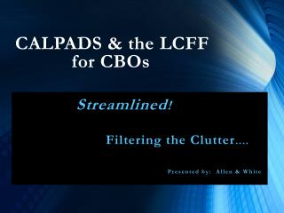 CALPADS & the LCFF             for CBOs
