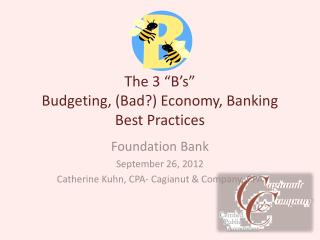 The 3 �B�s� Budgeting, (Bad?) Economy, Banking Best Practices
