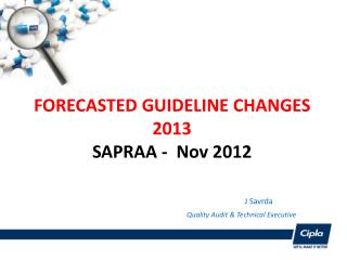FORECASTED GUIDELINE CHANGES 2013 SAPRAA -  Nov 2012 J Savrda Quality Audit & Technical Executive