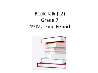 Book  Talk (L2) Grade 7 1 st  Marking Period