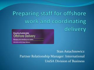Preparing staff for offshore work and coordinating delivery