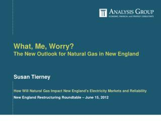What, Me, Worry? The New Outlook fo r Natural Gas in New England