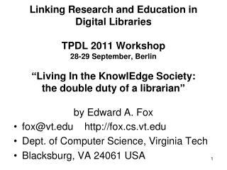 fox@vt.edu     http:// fox.cs.vt.edu Dept. of Computer Science, Virginia Tech Blacksburg, VA 24061 USA