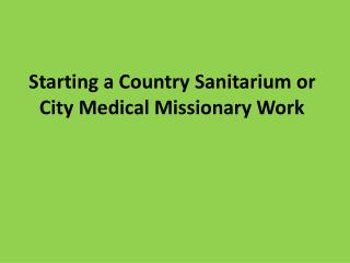 Starting a Country Sanitarium or City Medical Missionary Work