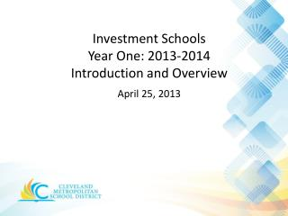 Investment Schools  Year  One: 2013-2014 Introduction and Overview April 25, 2013