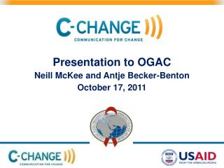 Presentation to OGAC Neill McKee and Antje Becker-Benton October 17, 2011