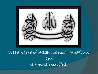 In the name of Allah the most beneficent   and  the most merciful.