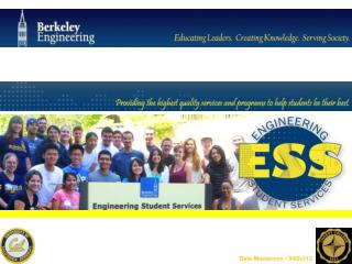 Engineering Student Services  230 Bechtel Engineering Center (510) 642-7594 http://coe.berkeley.edu/ESS Hours:  Monday-