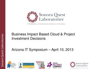 Business Impact Based Cloud & Project Investment Decisions Arizona IT Symposium – April 10, 2013