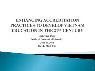 ENHANCING  ACCREDITATION PRACTICES TO DEVELOP VIETNAM EDUCATION IN THE 21 ST  CENTURY