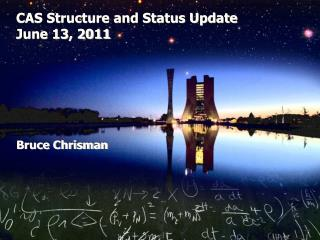 CAS Structure and Status Update June 13, 2011