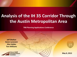 Analysis of the IH 35 Corridor Through the Austin Metropolitan Area TRB Planning Applications Conference