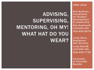 Advising , Supervising, Mentoring, oh my! What hat do you wear?